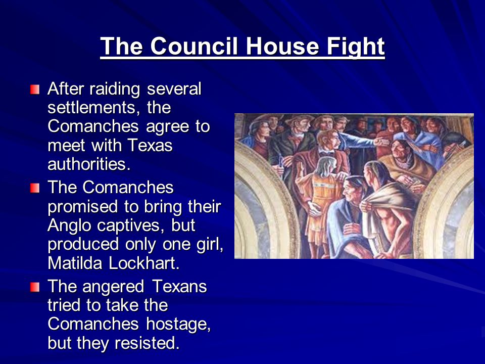 The Council House Fight After raiding several settlements, the Comanches agree to meet with Texas authorities.