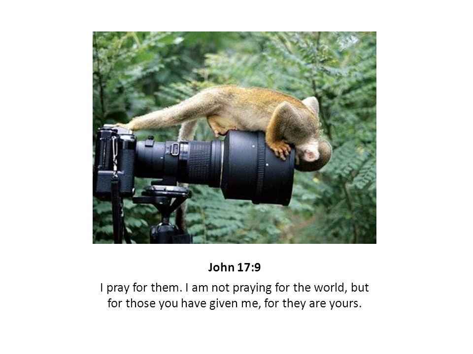 John 17:9 I pray for them.