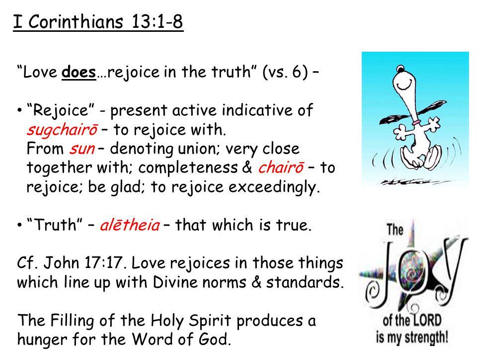 I Corinthians 13:1-8 Love does…rejoice in the truth (vs.