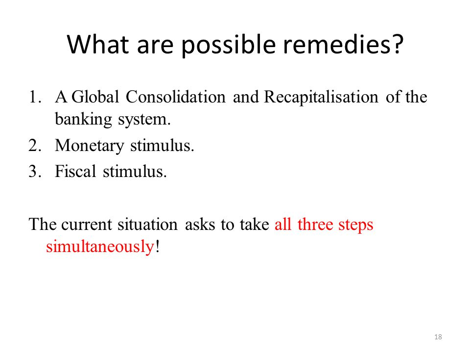 What are possible remedies. 1.A Global Consolidation and Recapitalisation of the banking system.