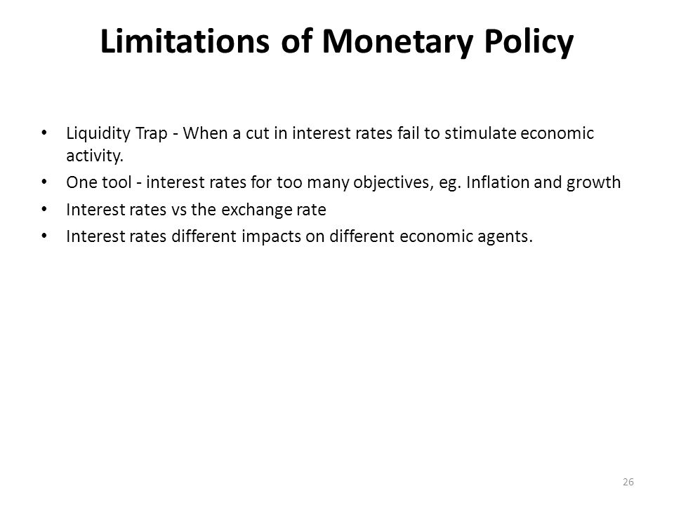 Limitations of Monetary Policy Liquidity Trap - When a cut in interest rates fail to stimulate economic activity.
