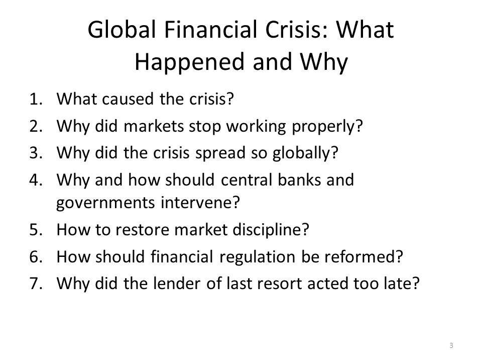 Global Financial Crisis: What Happened and Why 1.What caused the crisis.