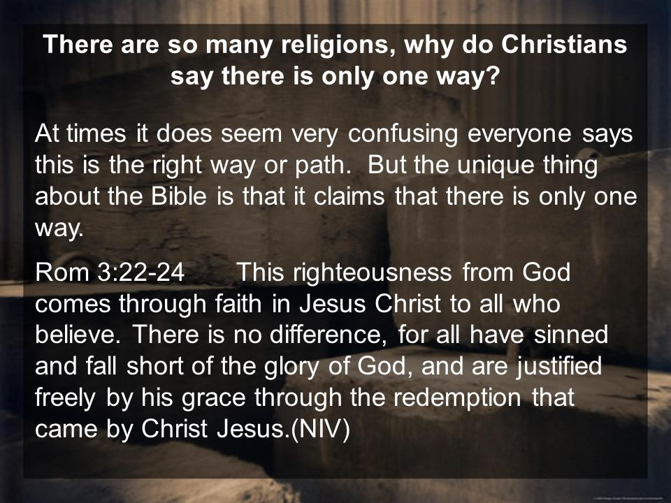 There are so many religions, why do Christians say there is only one way.