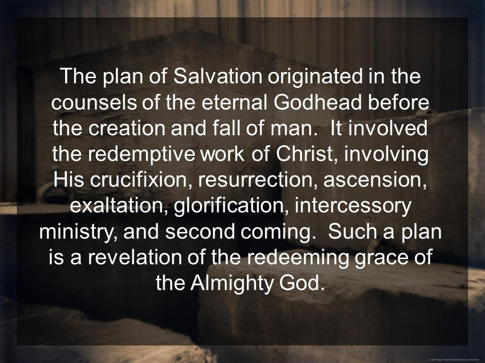 The plan of Salvation originated in the counsels of the eternal Godhead before the creation and fall of man.