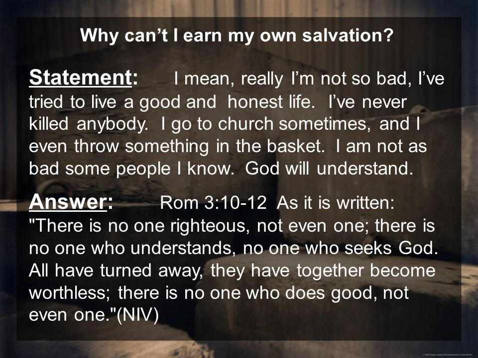 Why can't I earn my own salvation.