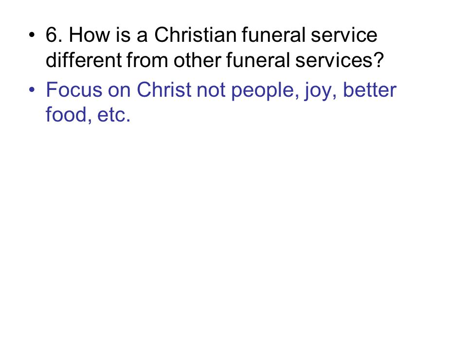 6. How is a Christian funeral service different from other funeral services.