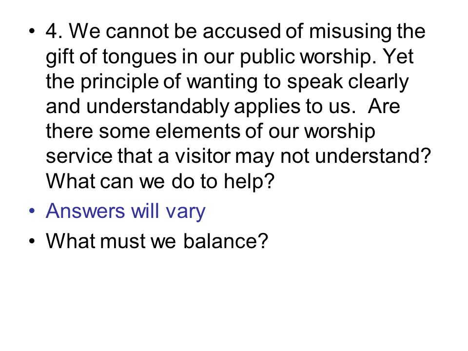 4. We cannot be accused of misusing the gift of tongues in our public worship.