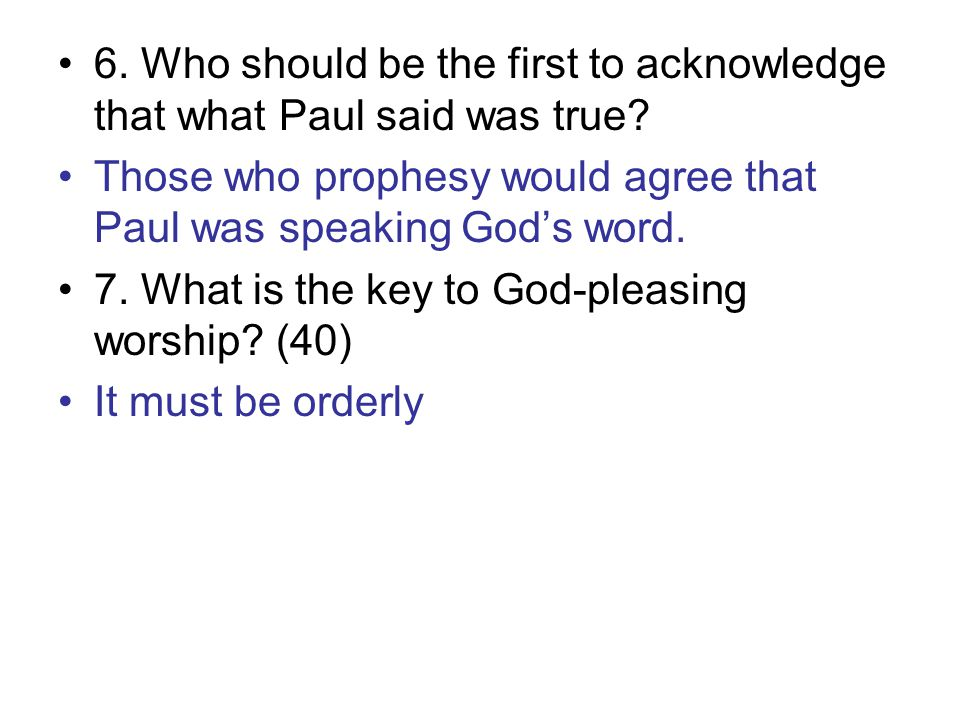 6. Who should be the first to acknowledge that what Paul said was true.