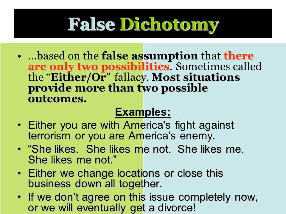 False Dichotomy there are only two possibilities Either/Or fallacy.