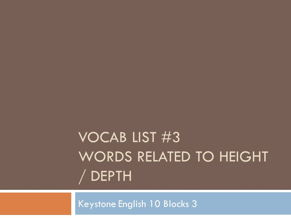 VOCAB LIST #3 WORDS RELATED TO HEIGHT / DEPTH Keystone English 10 Blocks 3