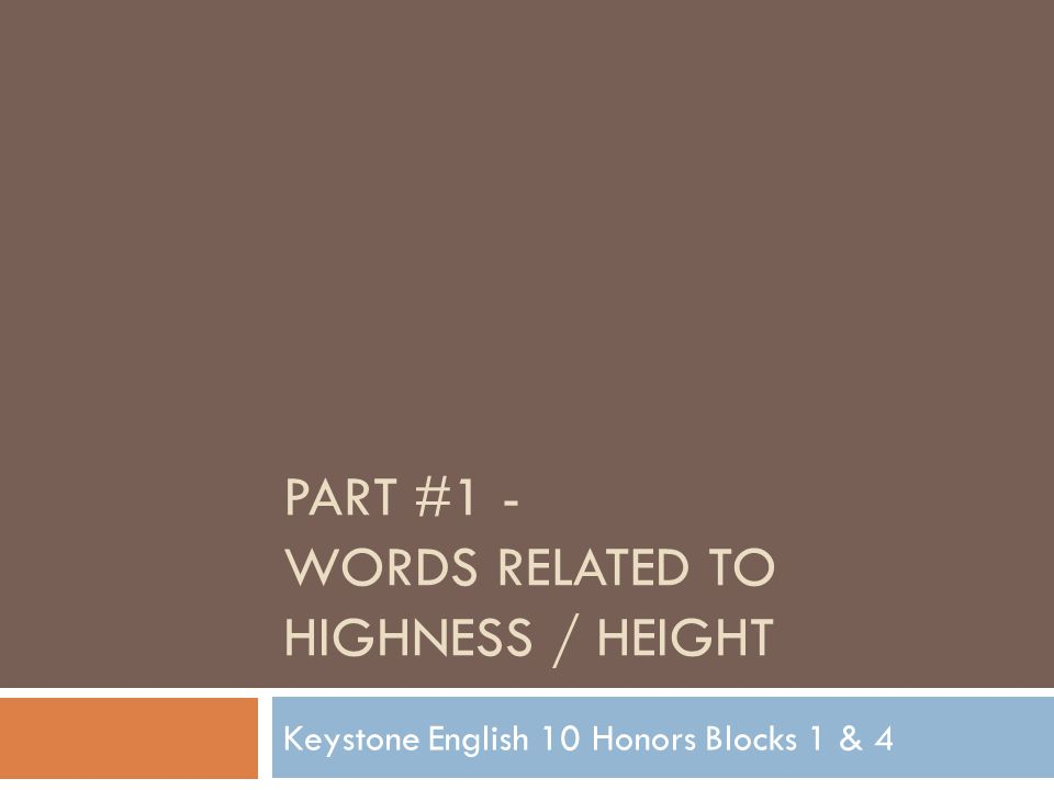 PART #1 - WORDS RELATED TO HIGHNESS / HEIGHT Keystone English 10 Honors Blocks 1 & 4