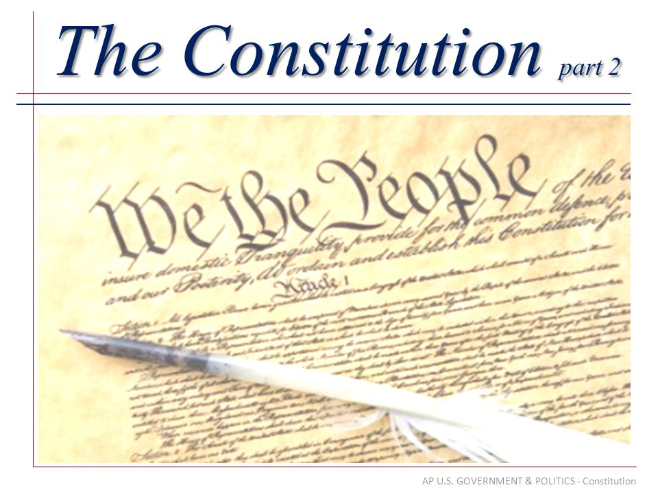 AP U.S. GOVERNMENT & POLITICS - Constitution The Constitution part 2
