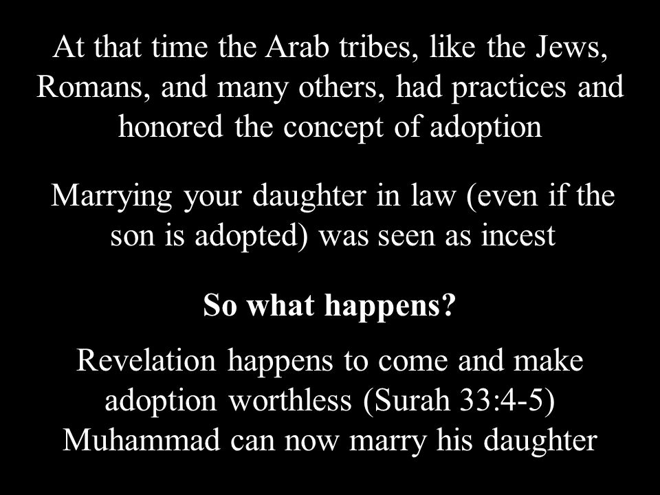 At that time the Arab tribes, like the Jews, Romans, and many others, had practices and honored the concept of adoption Marrying your daughter in law (even if the son is adopted) was seen as incest So what happens.