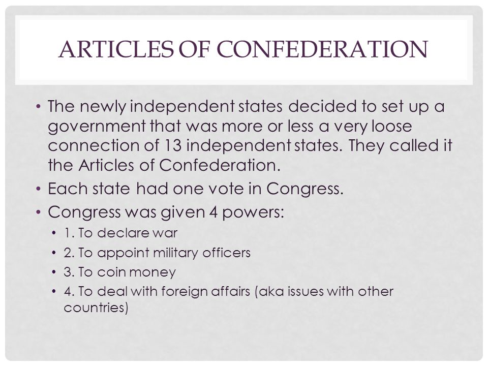 ARTICLES OF CONFEDERATION The newly independent states decided to set up a government that was more or less a very loose connection of 13 independent