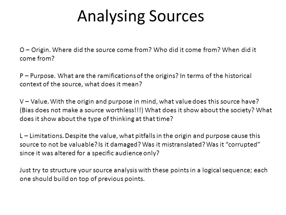 Analysing Sources O – Origin. Where did the source come from.