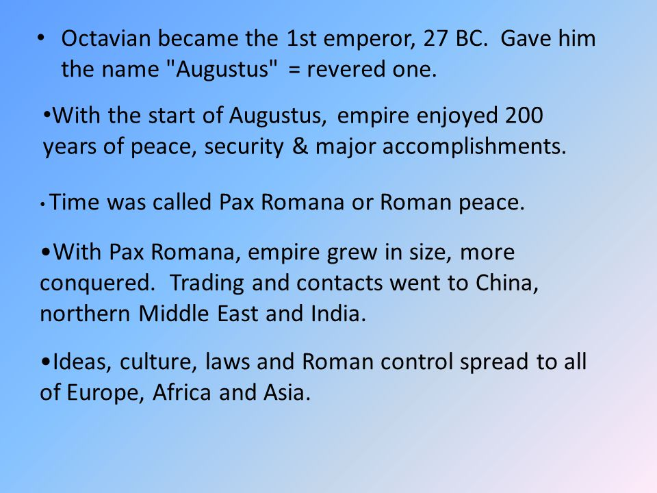 Octavian became the 1st emperor, 27 BC. Gave him the name