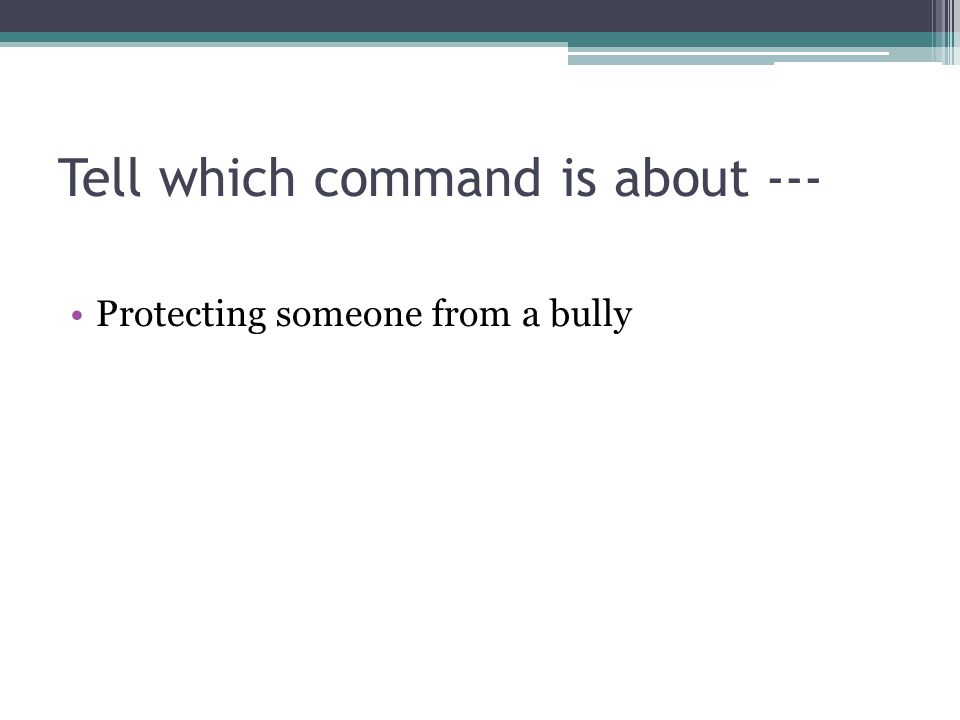 Tell which command is about --- Protecting someone from a bully