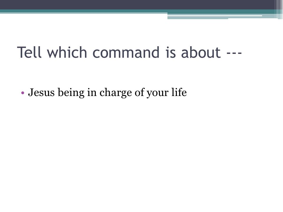 Tell which command is about --- Jesus being in charge of your life