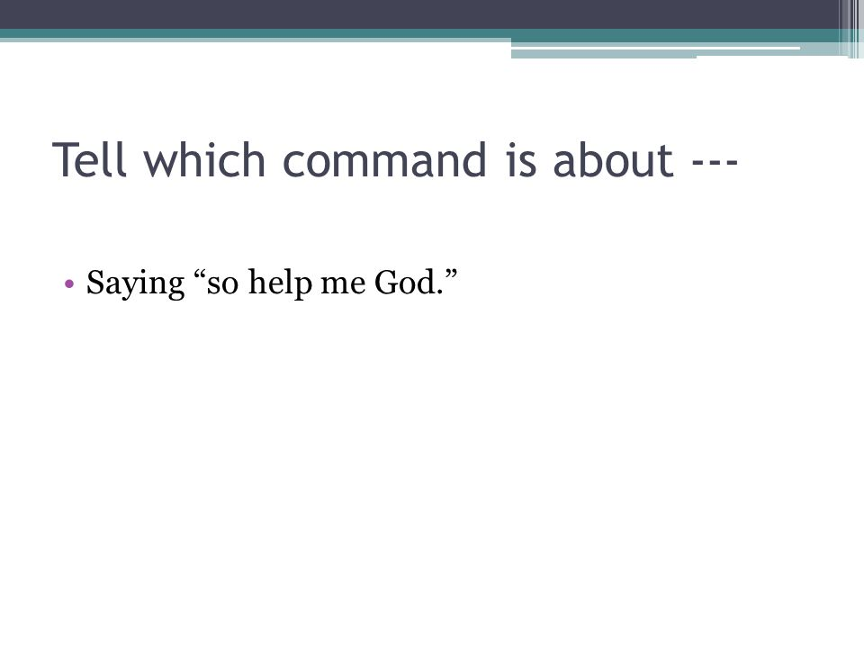 "Tell which command is about --- Saying ""so help me God."""