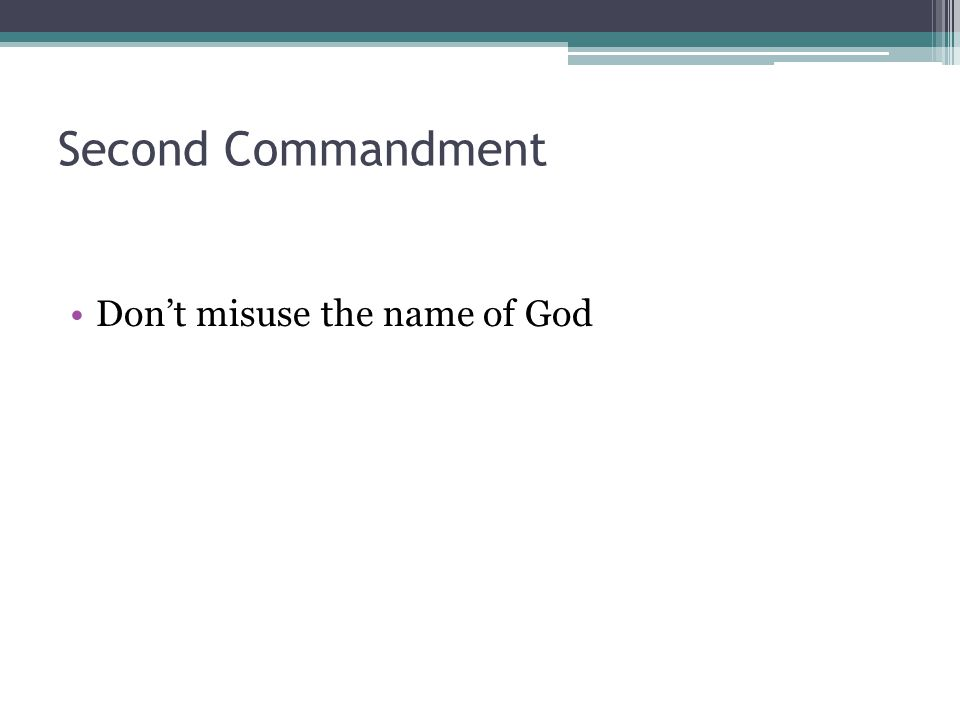 Second Commandment Don't misuse the name of God