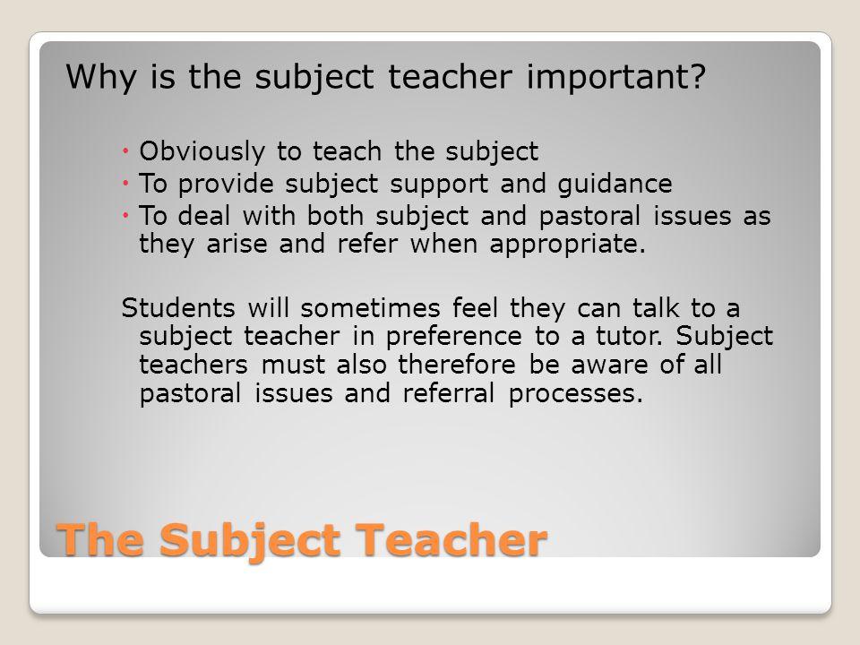 The Subject Teacher Why is the subject teacher important.