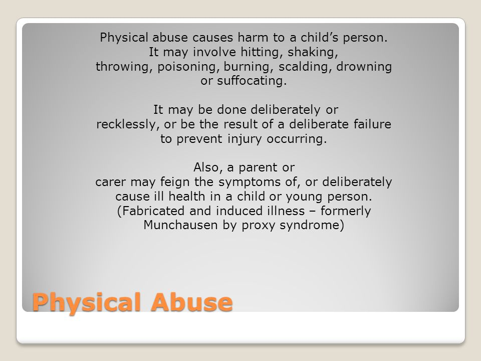 Physical Abuse Physical abuse causes harm to a child's person.