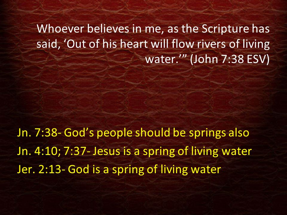 "Whoever believes in me, as the Scripture has said, 'Out of his heart will flow rivers of living water.'"" (John 7:38 ESV) Jn. 7:38- God's people should"
