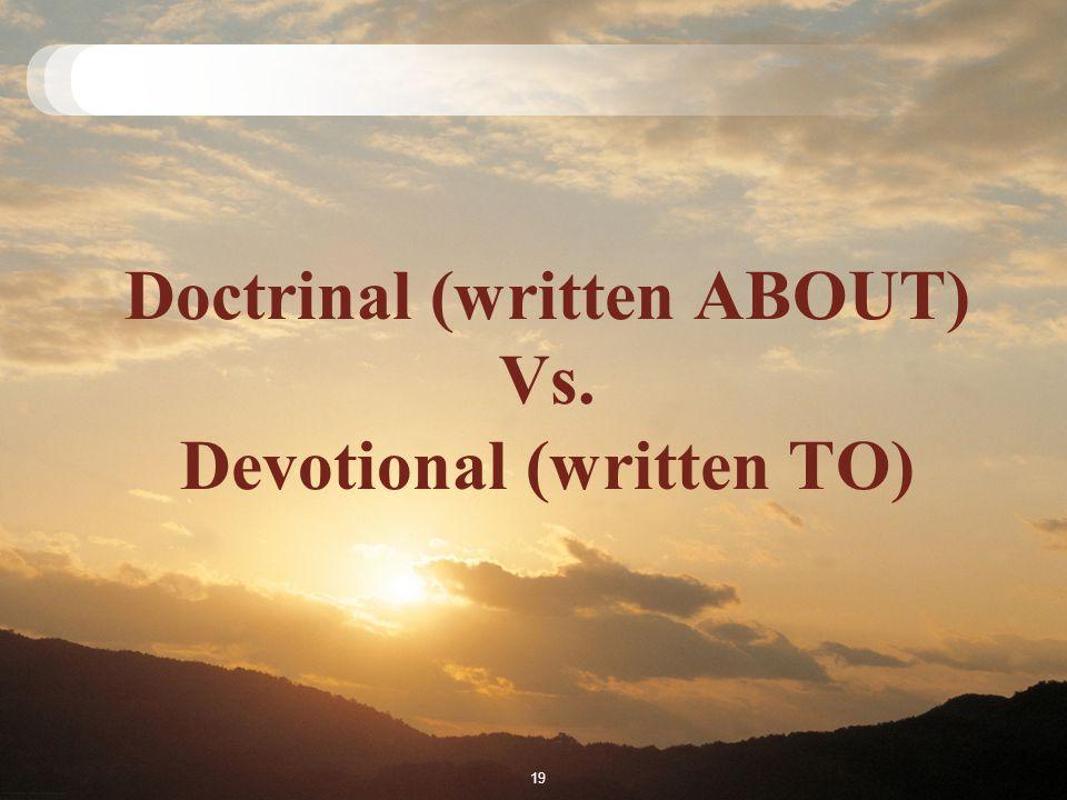 Doctrinal (written ABOUT) Vs. Devotional (written TO) 19