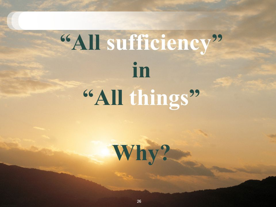 All sufficiency in All things Why 26