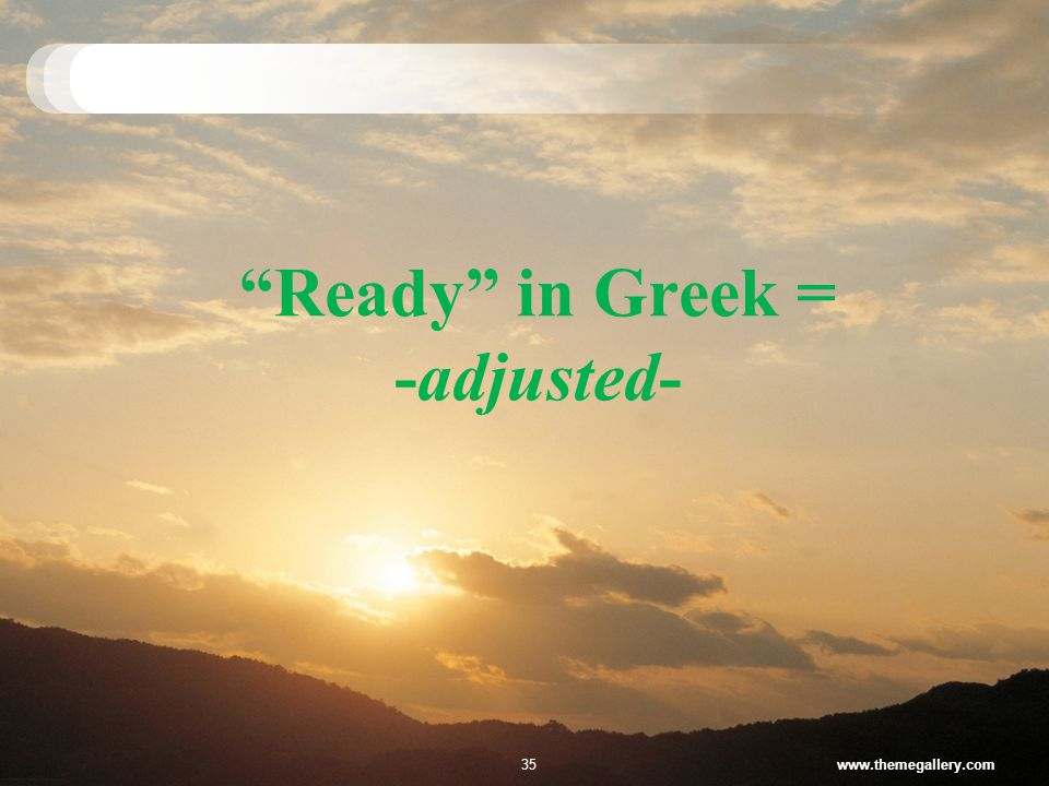 Ready in Greek = -adjusted- www.themegallery.com35
