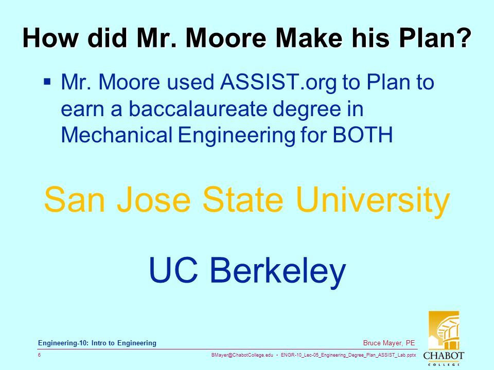 BMayer@ChabotCollege.edu ENGR-10_Lec-05_Engineering_Degree_Plan_ASSIST_Lab.pptx 6 Bruce Mayer, PE Engineering-10: Intro to Engineering How did Mr. Moo