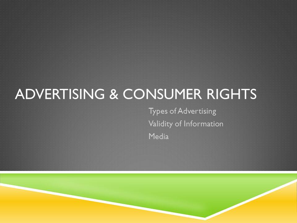 ADVERTISING & CONSUMER RIGHTS Types of Advertising Validity of Information Media
