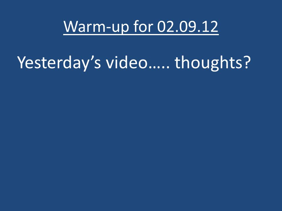 Warm-up for 02.09.12 Yesterday's video….. thoughts?