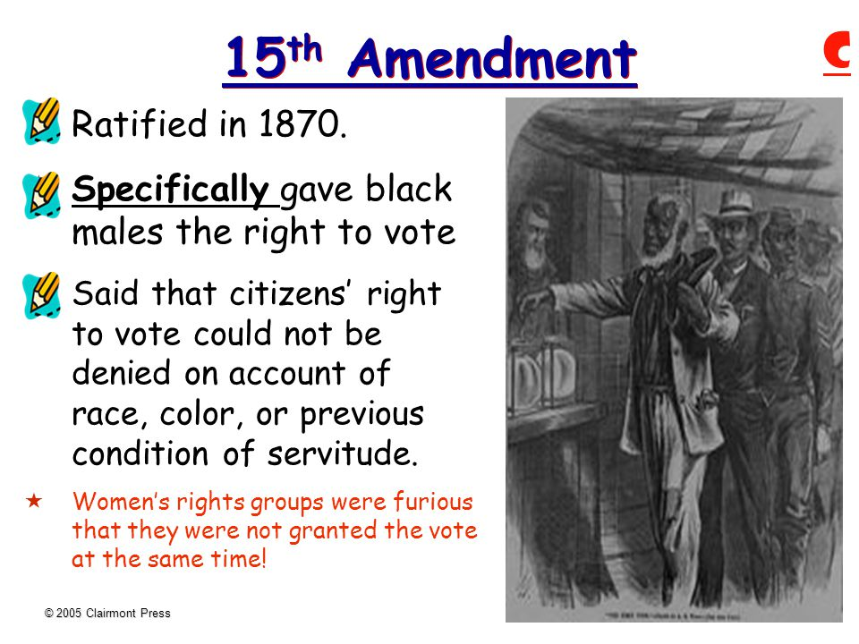 © 2005 Clairmont Press 15 th Amendment  Ratified in 1870.