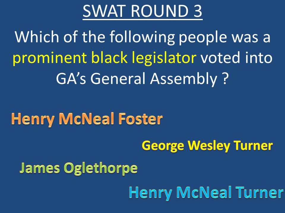 SWAT ROUND 3 Which of the following people was a prominent black legislator voted into GA's General Assembly ?