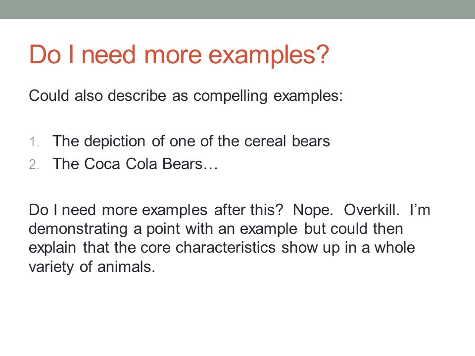 Do I need more examples. Could also describe as compelling examples: 1.