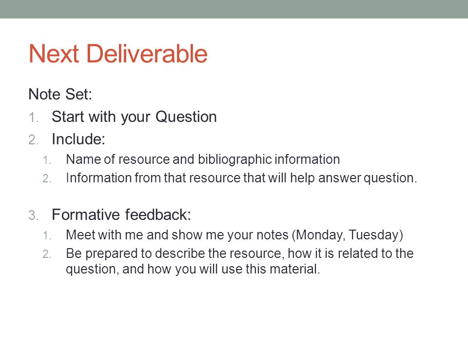 Next Deliverable Note Set: 1. Start with your Question 2.