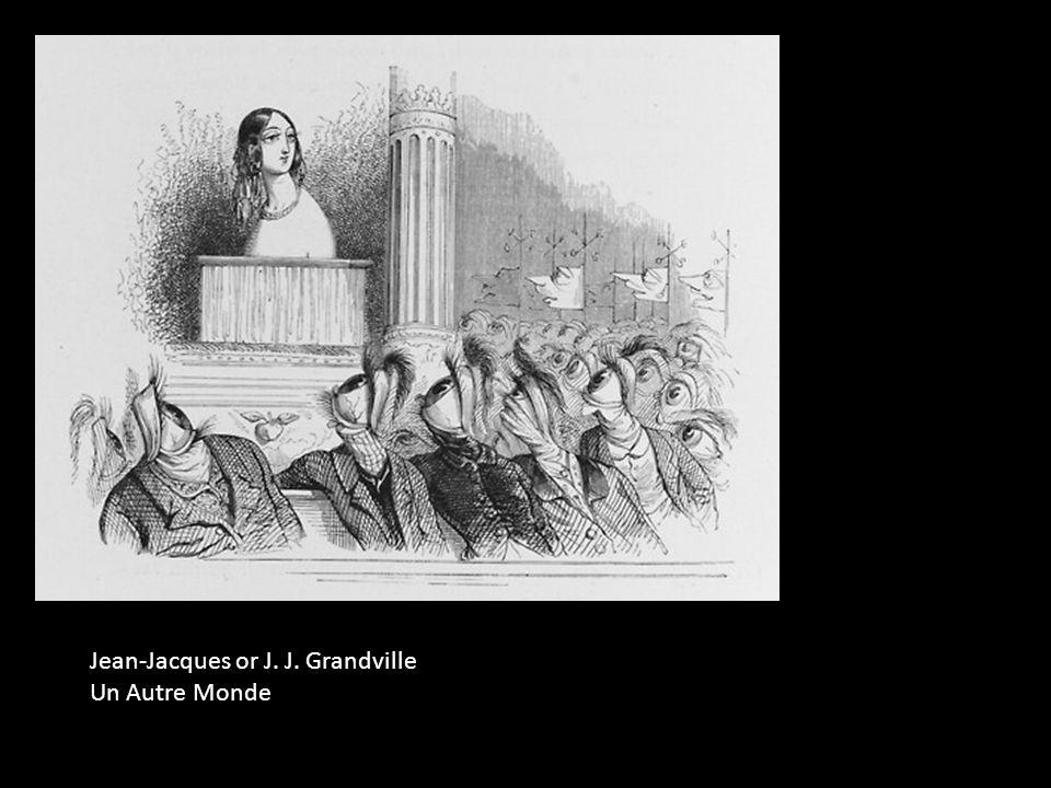 Jean-Jacques or J. J. Grandville Un Autre Monde