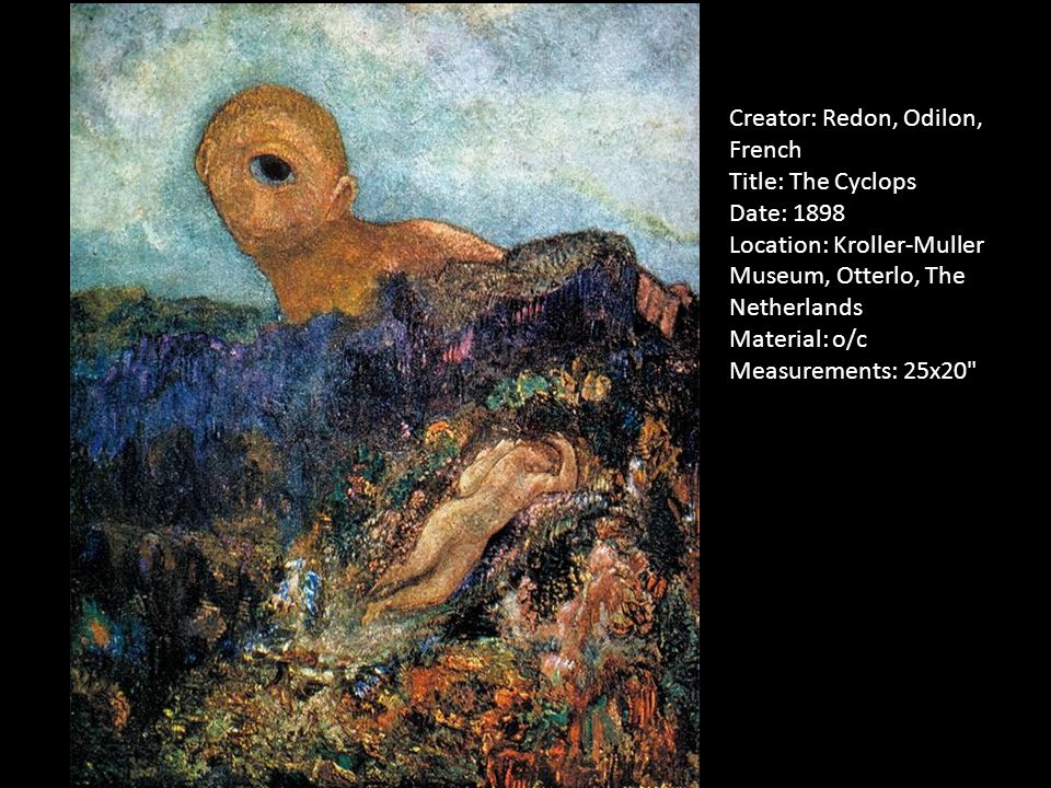 Creator: Redon, Odilon, French Title: The Cyclops Date: 1898 Location: Kroller-Muller Museum, Otterlo, The Netherlands Material: o/c Measurements: 25x20