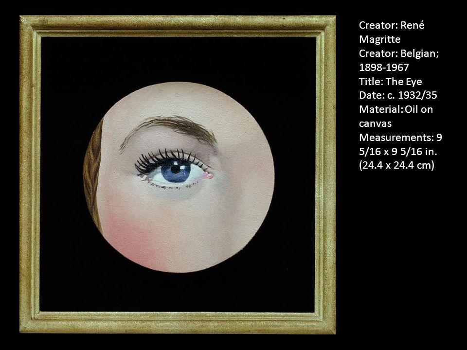 Creator: René Magritte Creator: Belgian; 1898-1967 Title: The Eye Date: c.