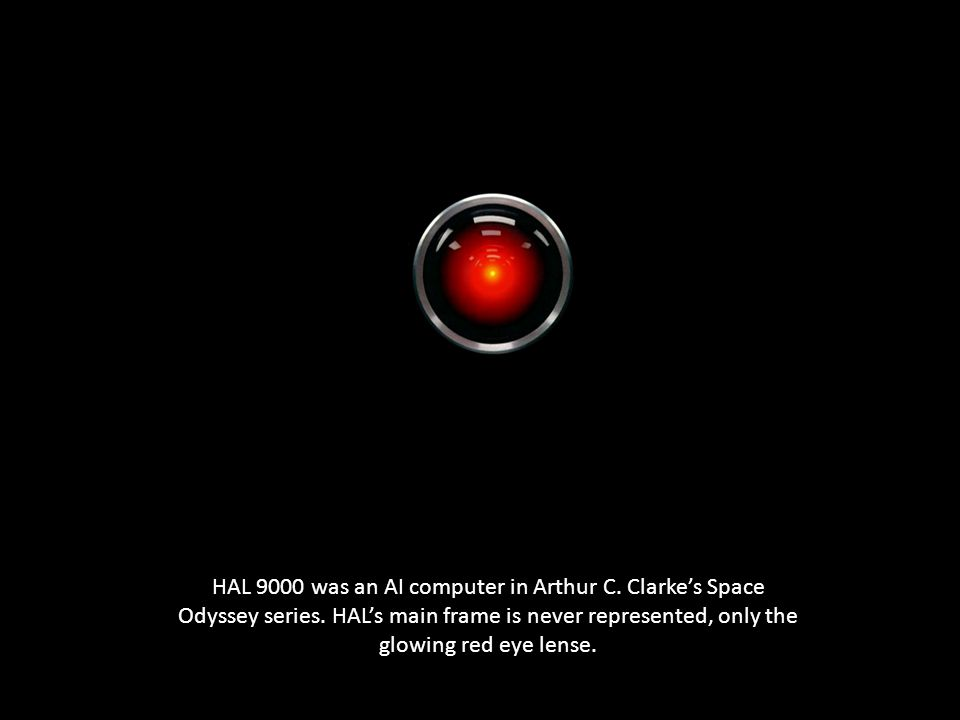 HAL 9000 was an AI computer in Arthur C. Clarke's Space Odyssey series.