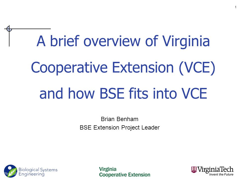 A brief overview of Virginia Cooperative Extension (VCE) and how BSE fits into VCE Brian Benham BSE Extension Project Leader 1