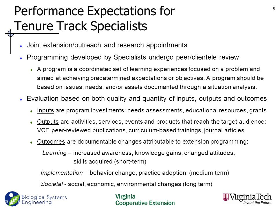 Performance Expectations for Tenure Track Specialists  Joint extension/outreach and research appointments  Programming developed by Specialists undergo peer/clientele review  A program is a coordinated set of learning experiences focused on a problem and aimed at achieving predetermined expectations or objectives.