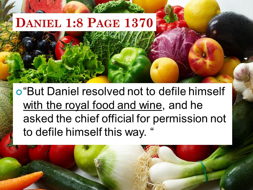 But Daniel resolved not to defile himself with the royal food and wine, and he asked the chief official for permission not to defile himself this way.