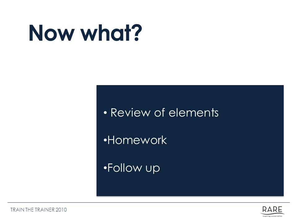 Review of elements Homework Follow up Now what TRAIN THE TRAINER 2010