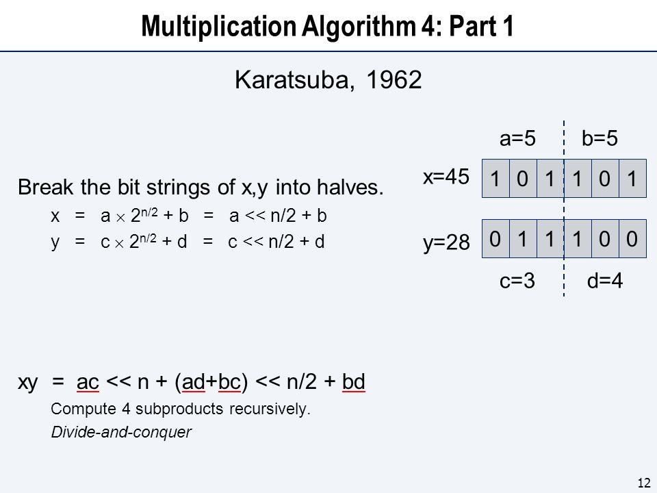 Multiplication Algorithm 4: Part 1 Karatsuba, 1962 Break the bit strings of x,y into halves.