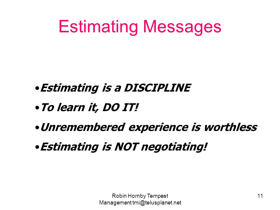 Estimating Messages Estimating is a DISCIPLINE To learn it, DO IT.
