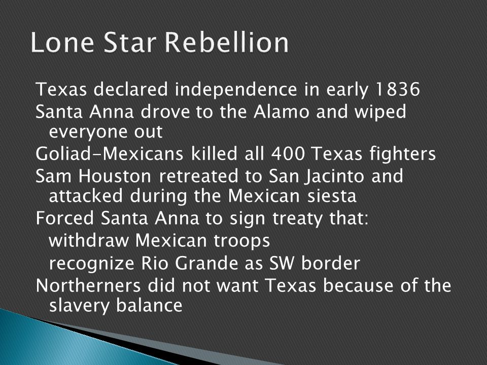 Texas declared independence in early 1836 Santa Anna drove to the Alamo and wiped everyone out Goliad-Mexicans killed all 400 Texas fighters Sam Houst
