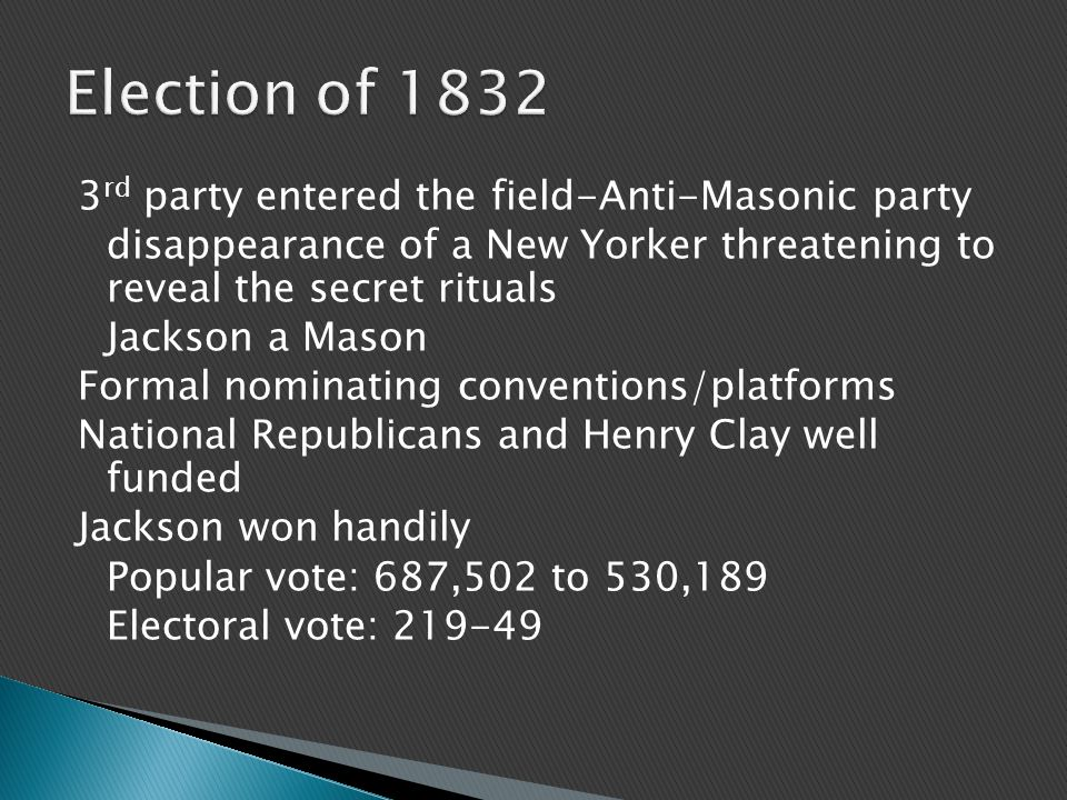 3 rd party entered the field-Anti-Masonic party disappearance of a New Yorker threatening to reveal the secret rituals Jackson a Mason Formal nominati