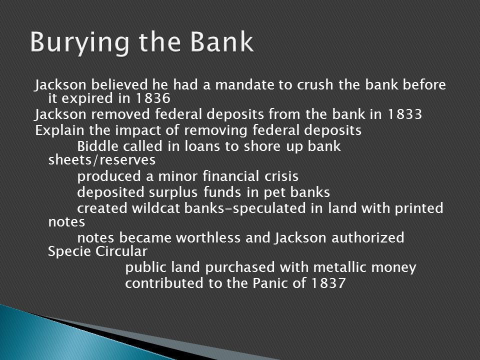 Jackson believed he had a mandate to crush the bank before it expired in 1836 Jackson removed federal deposits from the bank in 1833 Explain the impac